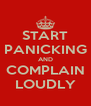 START PANICKING AND COMPLAIN LOUDLY - Personalised Poster A4 size