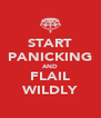 START PANICKING AND FLAIL WILDLY - Personalised Poster A4 size