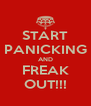 START PANICKING AND FREAK OUT!!! - Personalised Poster A4 size