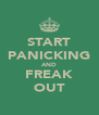 START PANICKING AND FREAK OUT - Personalised Poster A4 size