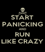 START PANICKING AND RUN LIKE CRAZY - Personalised Poster A4 size