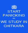 START PANICKING AS WE STUDY IN CHITKARA - Personalised Poster A4 size