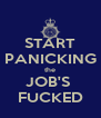 START PANICKING the JOB'S  FUCKED - Personalised Poster A4 size
