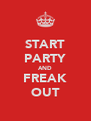 START PARTY AND FREAK OUT - Personalised Poster A4 size