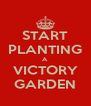 START PLANTING A VICTORY GARDEN - Personalised Poster A4 size