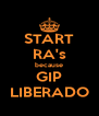 START RA's because GIP LIBERADO - Personalised Poster A4 size