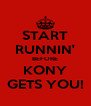 START RUNNIN' BEFORE KONY GETS YOU! - Personalised Poster A4 size