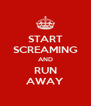 START SCREAMING AND RUN AWAY - Personalised Poster A4 size