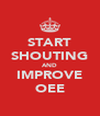 START SHOUTING AND IMPROVE OEE - Personalised Poster A4 size