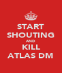 START SHOUTING AND KILL ATLAS DM - Personalised Poster A4 size