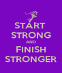 START  STRONG AND FINISH STRONGER - Personalised Poster A4 size