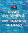 START SWIMMING  CUZ ITS  MY JUMASS BUDDAY - Personalised Poster A4 size