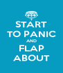 START TO PANIC AND FLAP ABOUT - Personalised Poster A4 size
