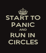 START TO PANIC AND RUN IN CIRCLES - Personalised Poster A4 size
