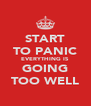START TO PANIC EVERYTHING IS GOING TOO WELL - Personalised Poster A4 size