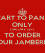 START TO PANIC ONLY ONE DAY LEFT TO ORDER YOUR JAMBERRY - Personalised Poster A4 size