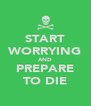 START WORRYING AND PREPARE TO DIE - Personalised Poster A4 size