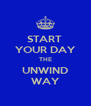 START  YOUR DAY THE UNWIND WAY - Personalised Poster A4 size