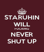 STARUHIN WILL FUCKING NEVER SHUT UP - Personalised Poster A4 size