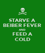 STARVE A BEIBER FEVER AND FEED A COLD - Personalised Poster A4 size