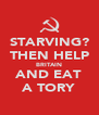 STARVING? THEN HELP BRITAIN AND EAT A TORY - Personalised Poster A4 size