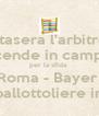 stasera l'arbitro scende in campo per la sfida  Roma - Bayer  con il pallottoliere in legno - Personalised Poster A4 size