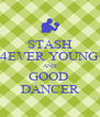 STASH 4EVER YOUNG AND GOOD  DANCER - Personalised Poster A4 size