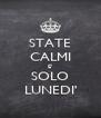 STATE CALMI E' SOLO LUNEDI' - Personalised Poster A4 size