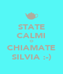 STATE CALMI O CHIAMATE SILVIA :-) - Personalised Poster A4 size