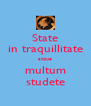 State in traquillitate atque multum studete - Personalised Poster A4 size