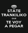 STATE TRANKILIKO QUE TE VOY A PEGAR - Personalised Poster A4 size