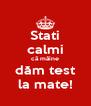 Stati calmi că mâine dăm test la mate! - Personalised Poster A4 size