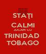 STAŢI CALMI JUCAM CU TRINIDAD  TOBAGO - Personalised Poster A4 size