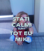 STATI  CALMI SUNT TOT EU  MIKI - Personalised Poster A4 size