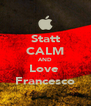 Statt CALM AND Love  Francesco - Personalised Poster A4 size