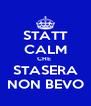 STATT CALM CHE  STASERA NON BEVO - Personalised Poster A4 size