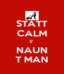 STATT CALM S' NAUN T MAN - Personalised Poster A4 size