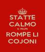 STATTE CALMO E NUN ROMPE LI COJONI - Personalised Poster A4 size