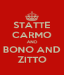 STATTE CARMO AND BONO AND ZITTO - Personalised Poster A4 size