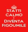 STATTI CALMO E DIVENTA FIGOUMILE - Personalised Poster A4 size