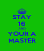 STAY 16 AND YOUR A MASTER - Personalised Poster A4 size