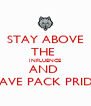STAY ABOVE THE  INFLUENCE AND  HAVE PACK PRIDE - Personalised Poster A4 size
