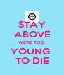 STAY ABOVE WE'RE TOO YOUNG  TO DIE - Personalised Poster A4 size