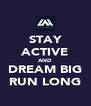 STAY ACTIVE AND DREAM BIG RUN LONG - Personalised Poster A4 size