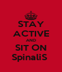 STAY ACTIVE AND SIT ON SpinaliS  - Personalised Poster A4 size