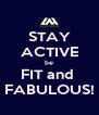 STAY ACTIVE be FIT and  FABULOUS! - Personalised Poster A4 size