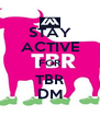 STAY ACTIVE FOR TBR DM - Personalised Poster A4 size