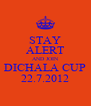 STAY ALERT AND JOIN DICHALA CUP 22.7.2012 - Personalised Poster A4 size