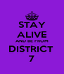 STAY ALIVE AND BE FROM DISTRICT  7 - Personalised Poster A4 size
