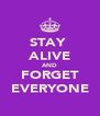 STAY  ALIVE AND FORGET EVERYONE - Personalised Poster A4 size